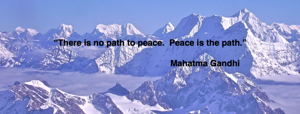 There is no path to peace.  Peace is the path.